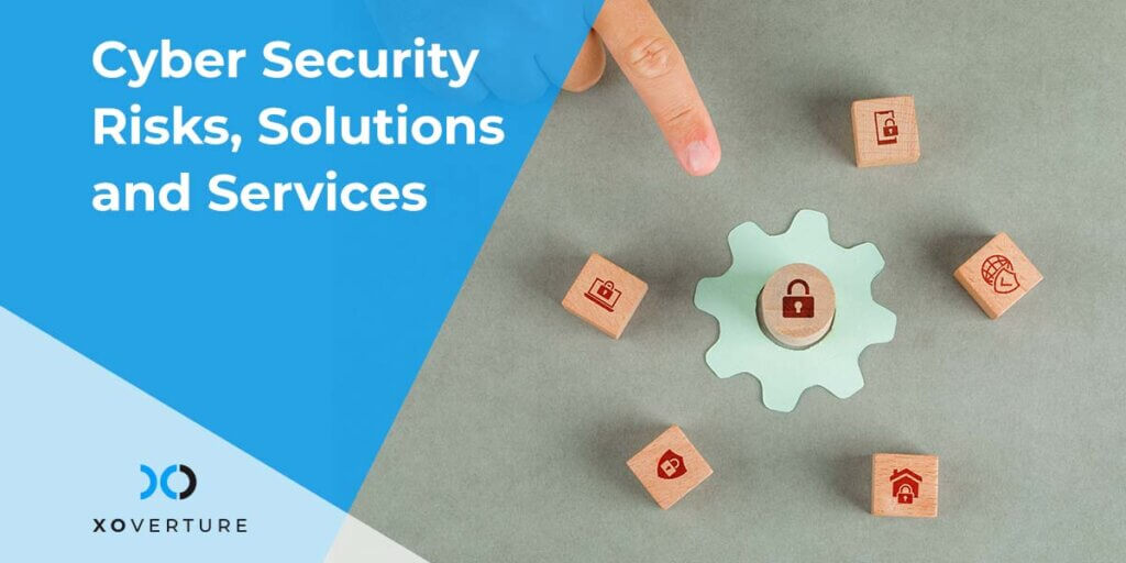 Cyber Security Risks, Solutions and Services
