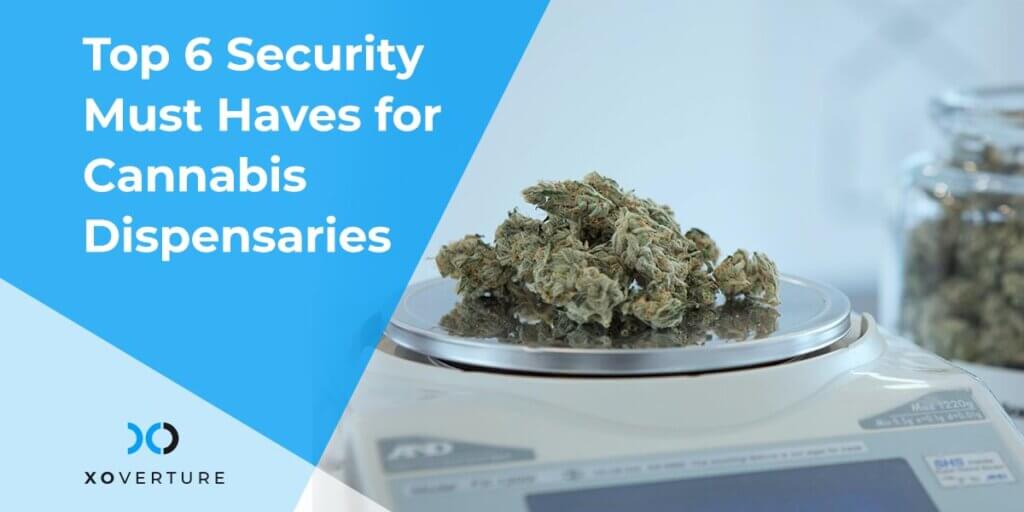 Top 6 Security Must Haves for Cannabis Dispensaries
