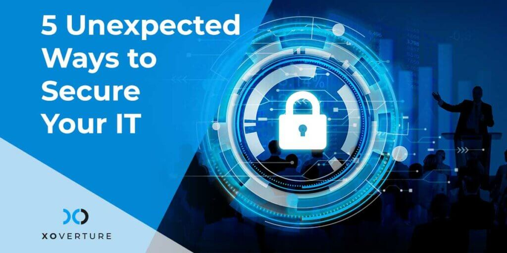 5 Unexpected Ways to Secure Your IT
