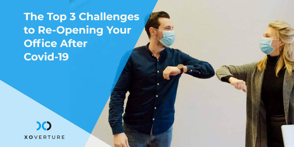 The Top 3 Challenges to Re-Opening Your Office After Covid-19