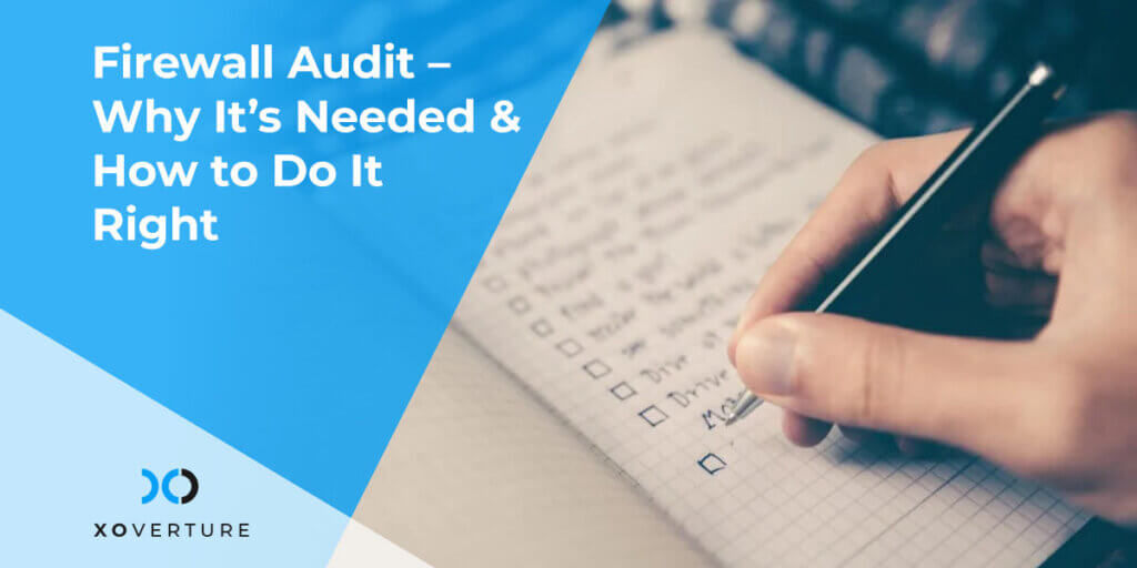 Firewall Audit – Why It's Needed & How to Do It Right