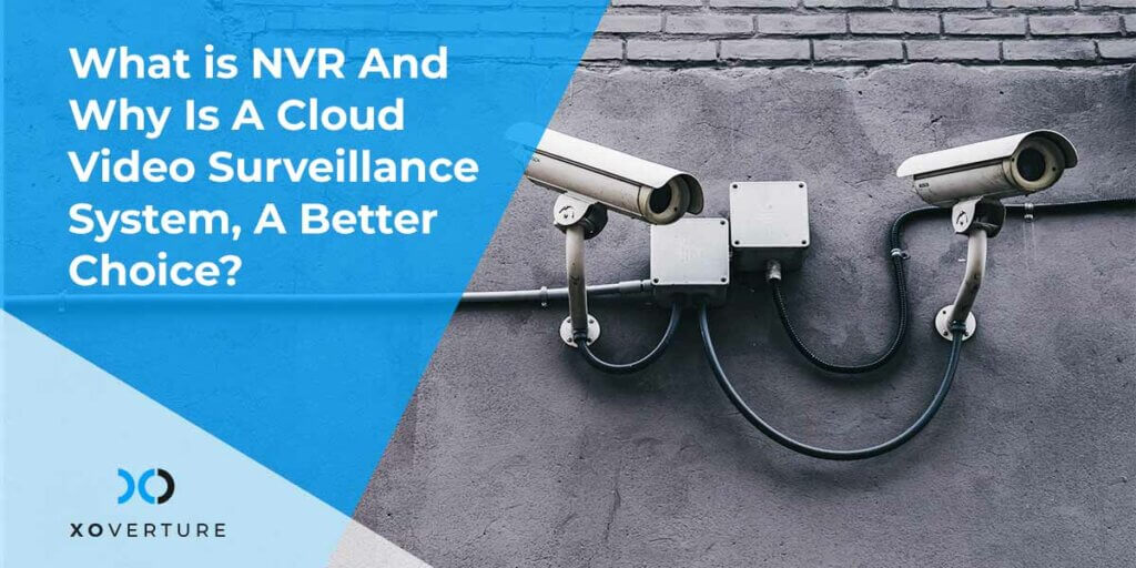 What is NVR And Why Is A Cloud Video Surveillance System